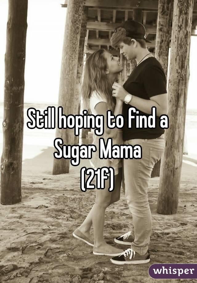 Still hoping to find a Sugar Mama (21f)