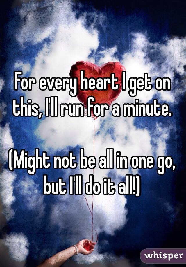 For every heart I get on this, I'll run for a minute.   (Might not be all in one go, but I'll do it all!)