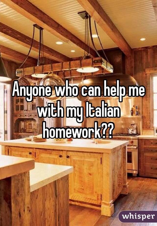 Anyone who can help me with my Italian homework??