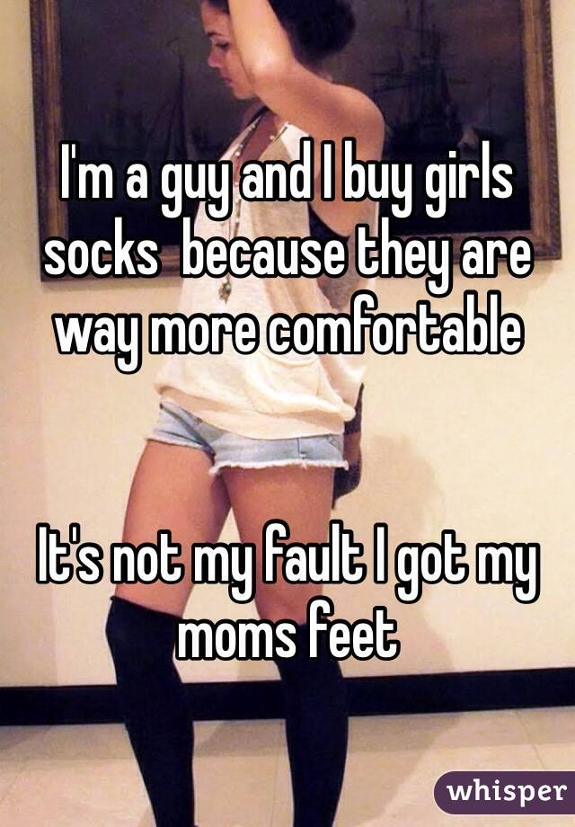 I'm a guy and I buy girls socks  because they are way more comfortable    It's not my fault I got my moms feet