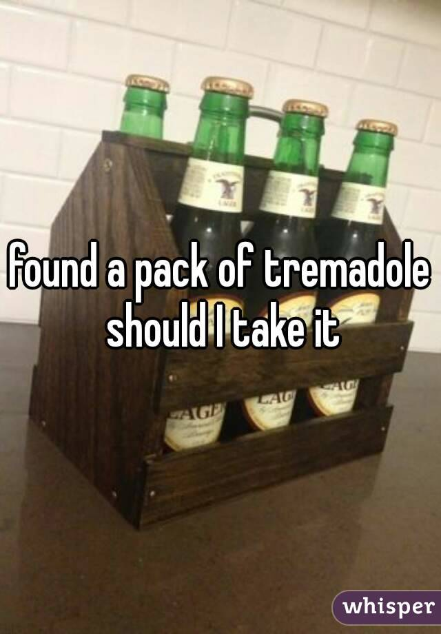 found a pack of tremadole should I take it