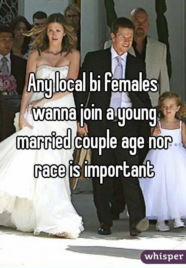 Any local bi females wanna join a young married couple age nor race is important