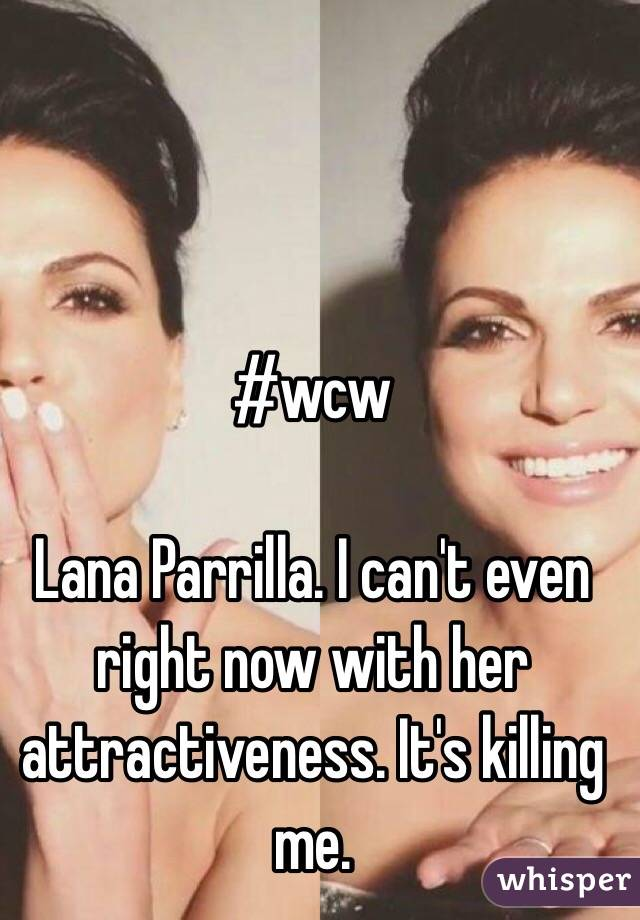 #wcw  Lana Parrilla. I can't even right now with her attractiveness. It's killing me.