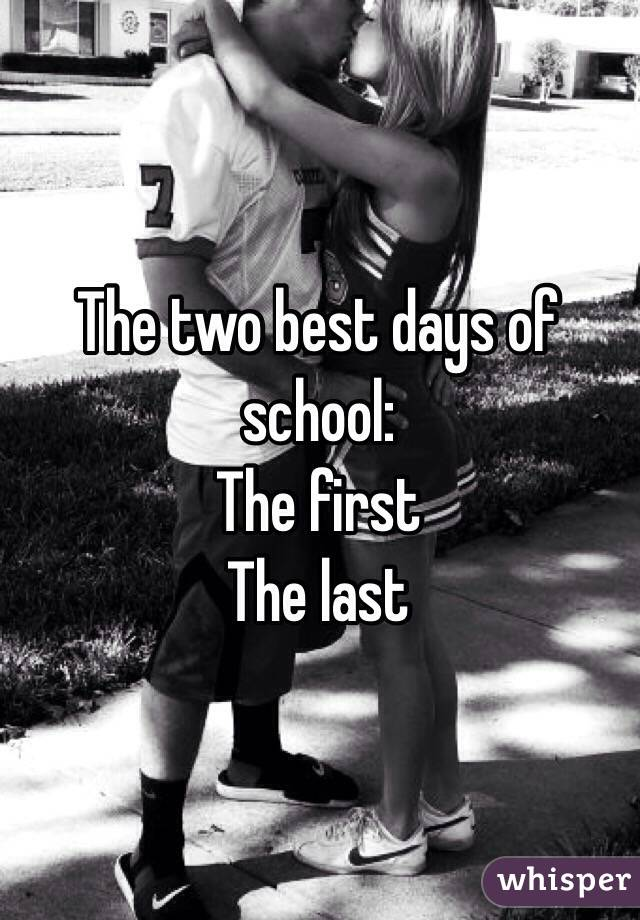 The two best days of school: The first The last