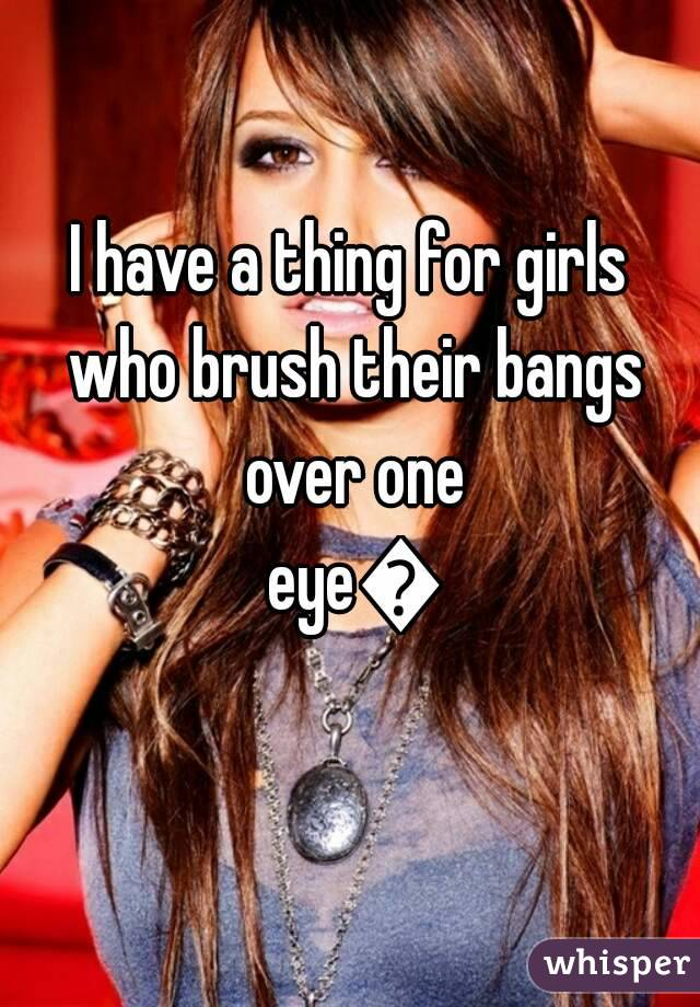I have a thing for girls who brush their bangs over one eye😍