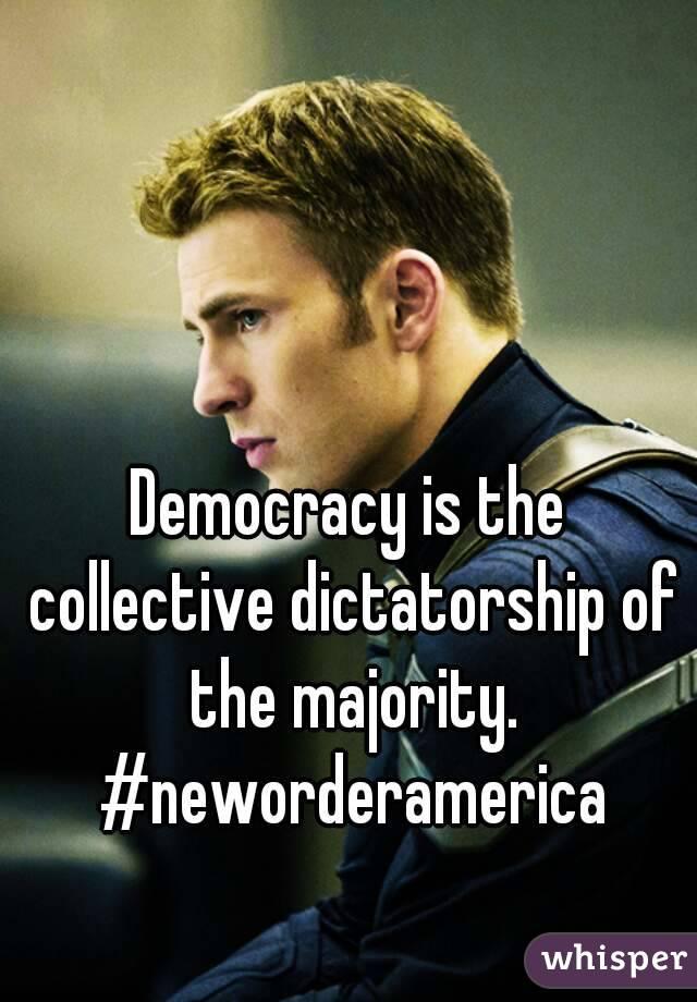 Democracy is the collective dictatorship of the majority. #neworderamerica
