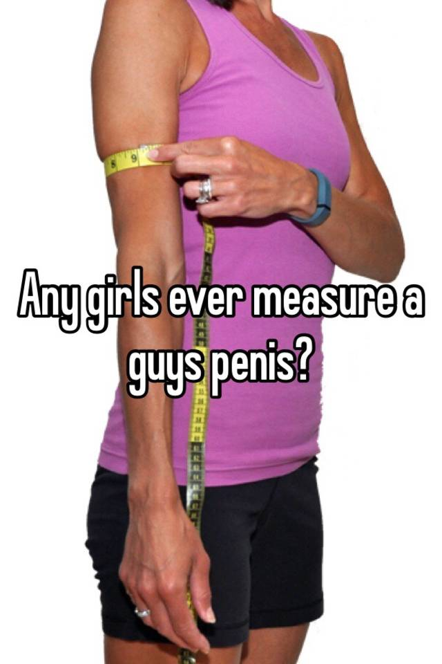 Girls measure guys penis