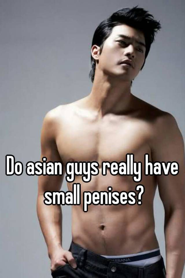 Asian Men Have Small Penises