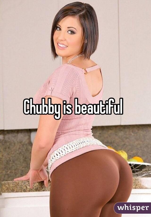 Chubby and beautiful