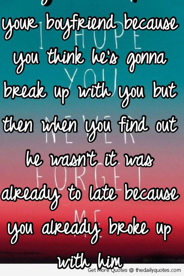 Quotes when your boyfriend breaks up with you