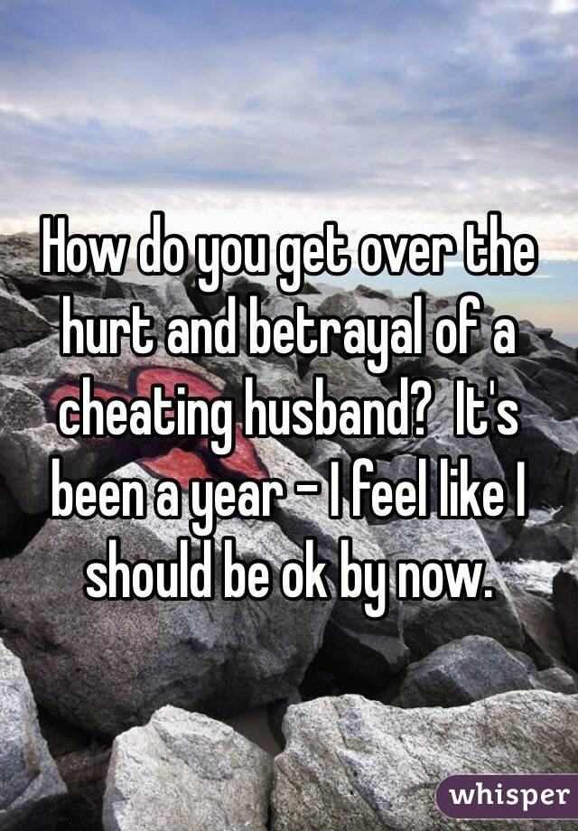 How to get over being cheated on by husband