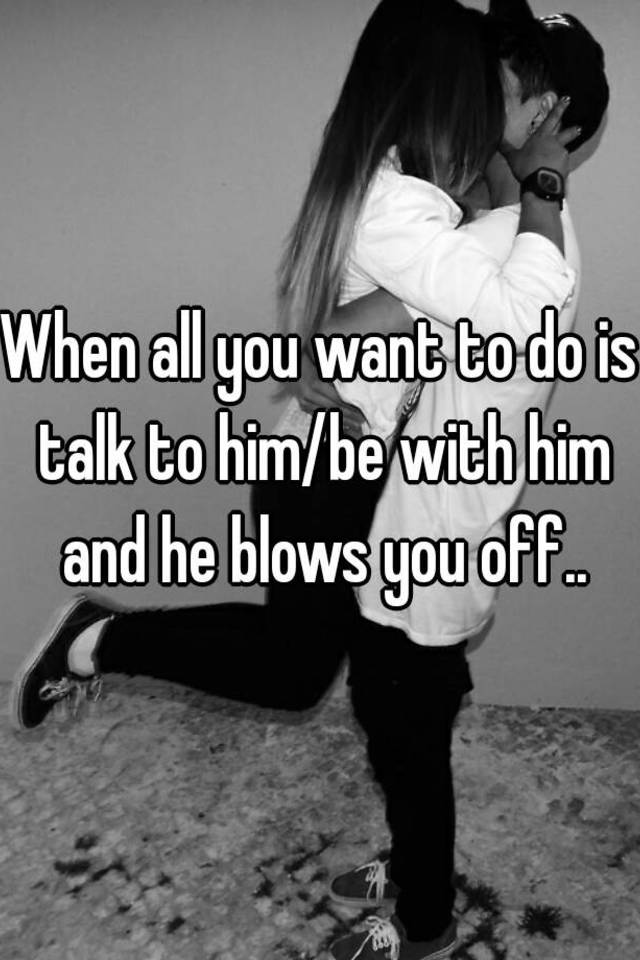 what to do when a guy blows you off