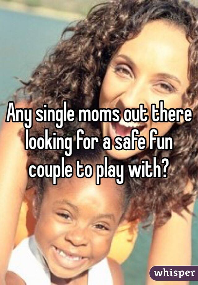Any single moms out there looking for a safe fun couple to play with?