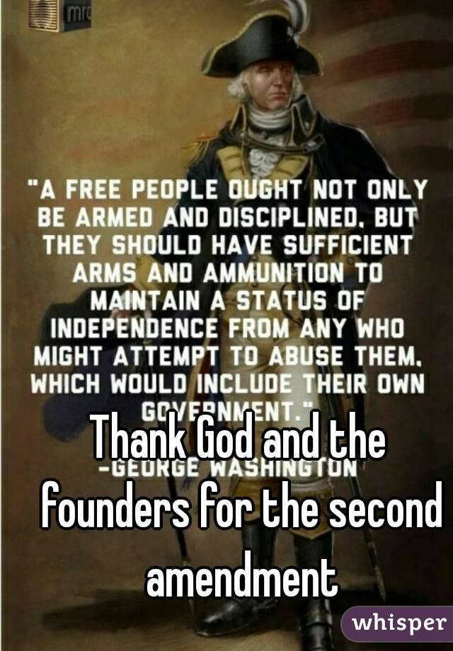 Thank God and the founders for the second amendment