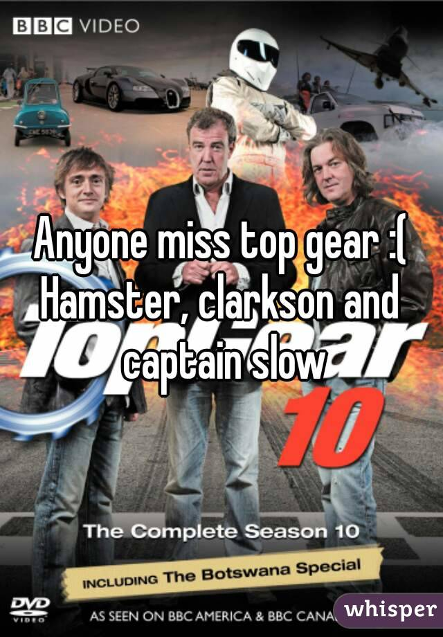 Anyone miss top gear :( Hamster, clarkson and captain slow