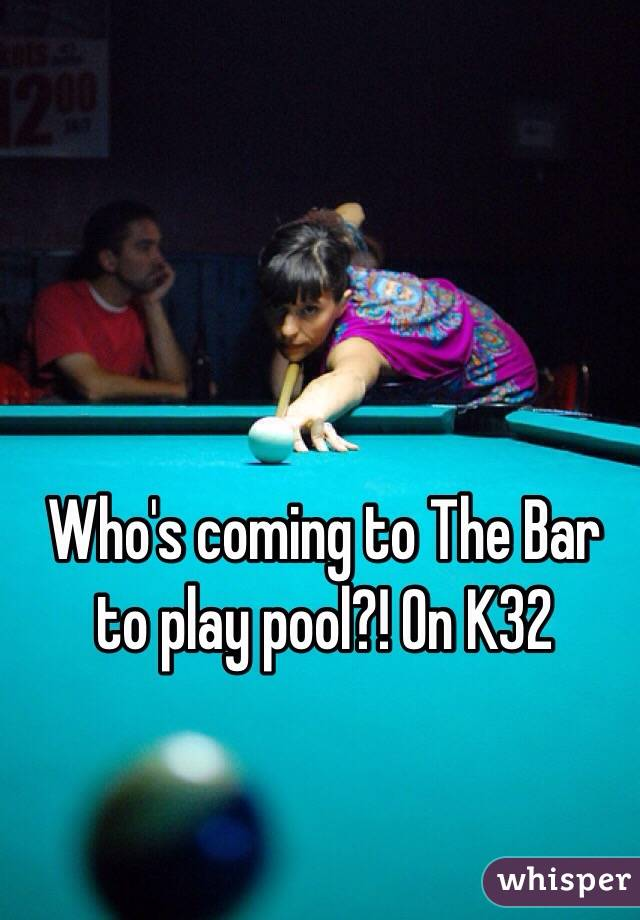 Who's coming to The Bar to play pool?! On K32