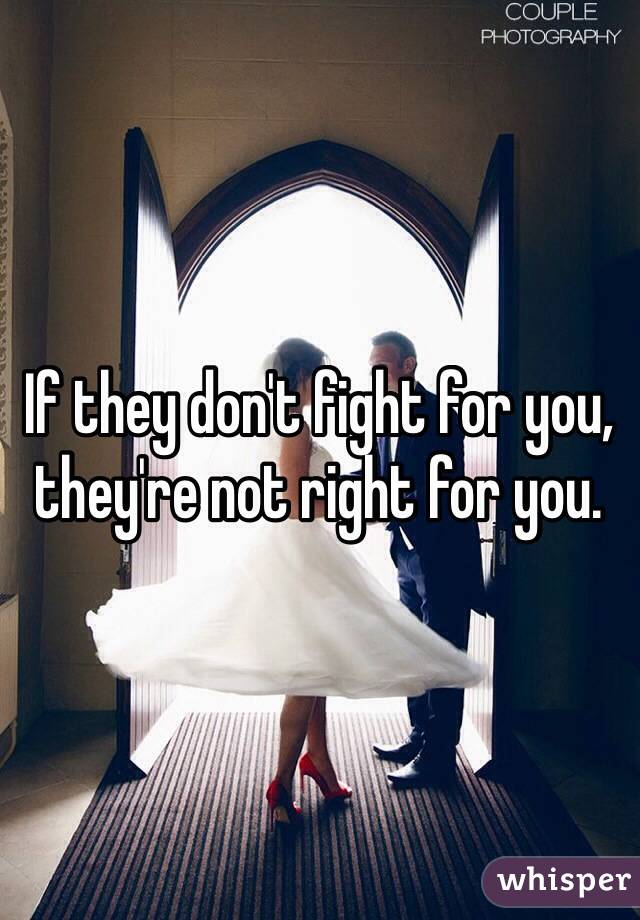 If they don't fight for you, they're not right for you.