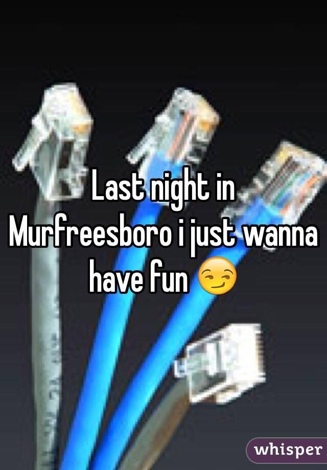 Last night in Murfreesboro i just wanna have fun 😏