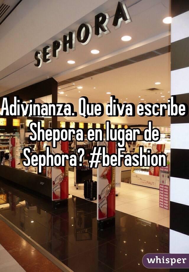 Adivinanza. Que diva escribe Shepora en lugar de Sephora? #beFashion