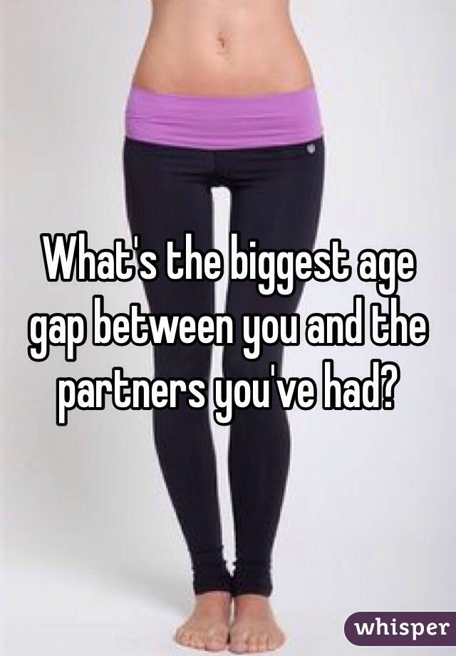 What's the biggest age gap between you and the partners you've had?