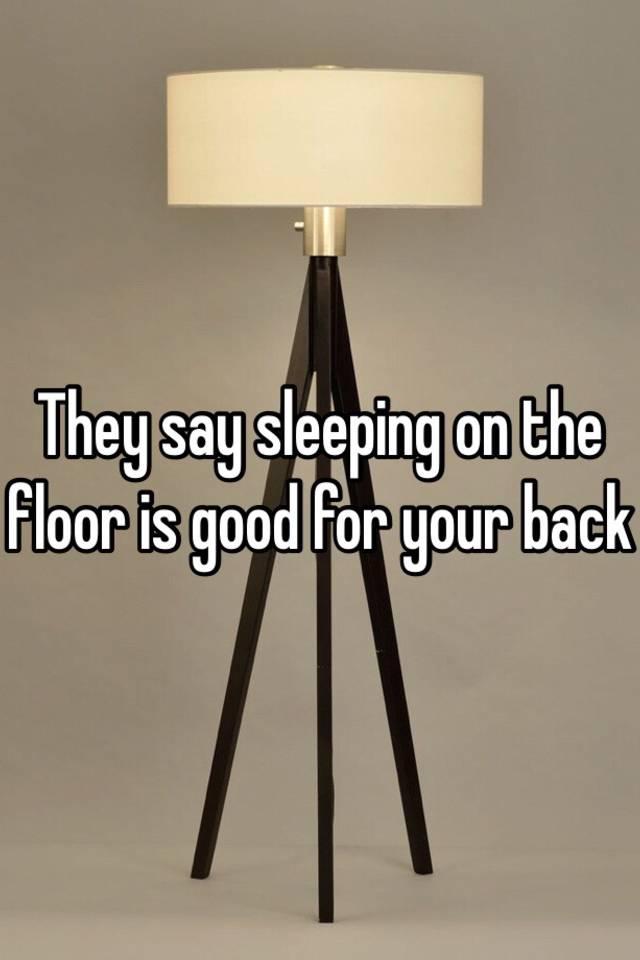 They say sleeping on the floor is good