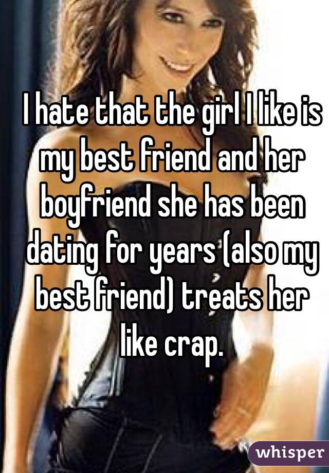 I hate the girl my best friend is dating