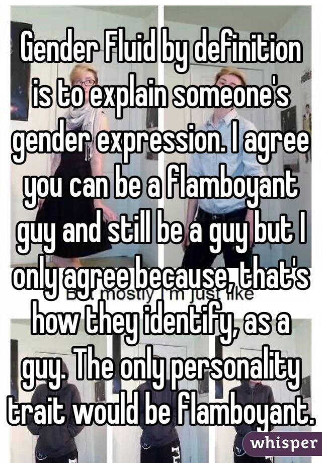Gender Fluid By Definition Is To Explain Someoneu0027s Gender Expression. I  Agree You Can Be