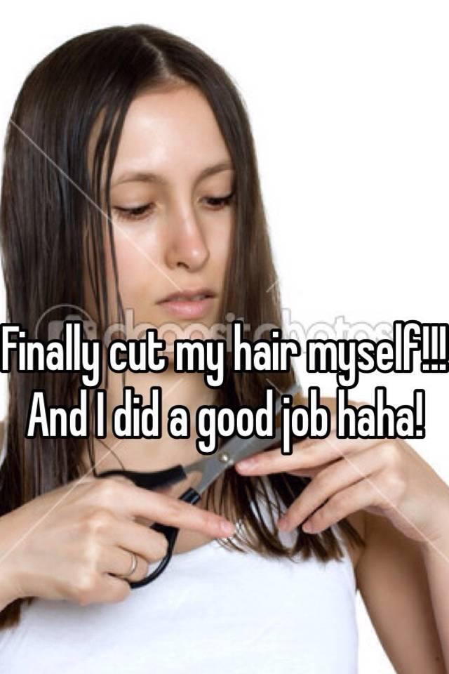 Finally Cut My Hair Myself And I Did A Good Job Haha
