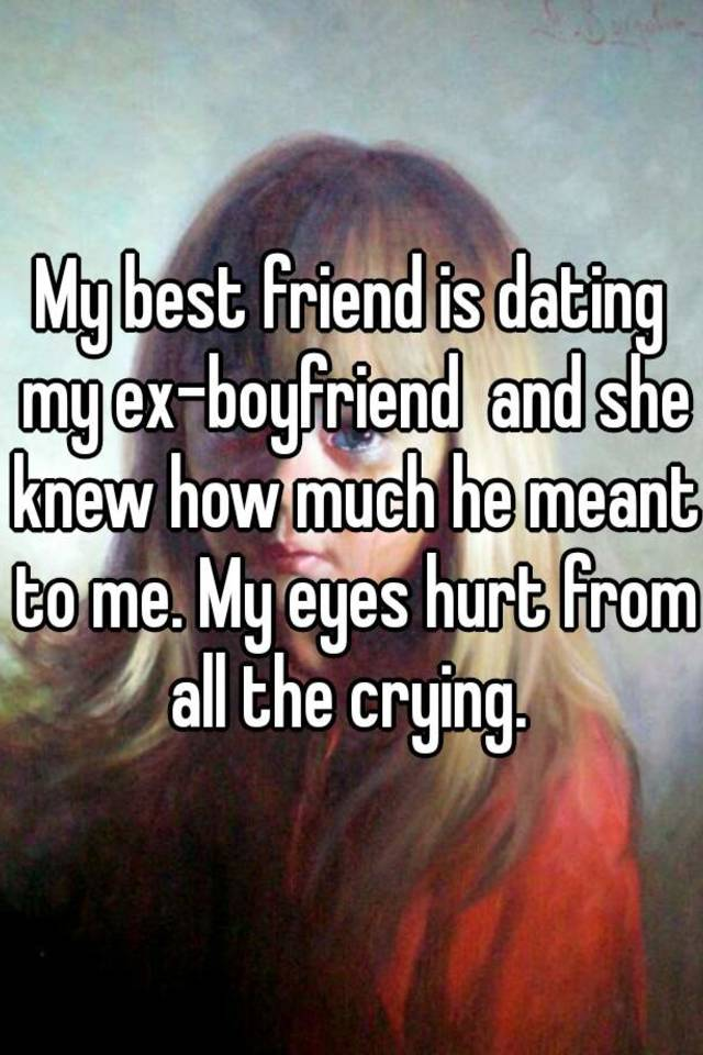 My boyfriend ex my friend dating is My Best