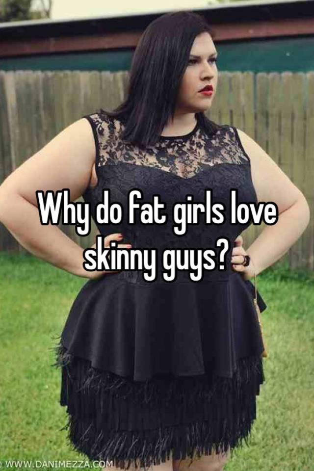 Do skinny guys like fat chicks