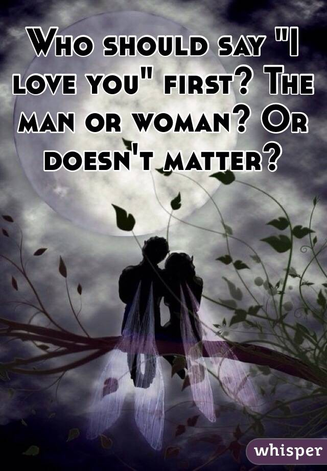 Can a woman say i love you first