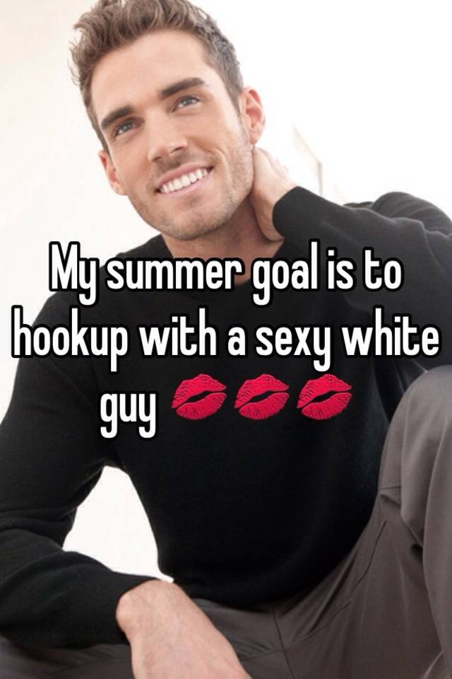 When Do Hookup Guy White To What A
