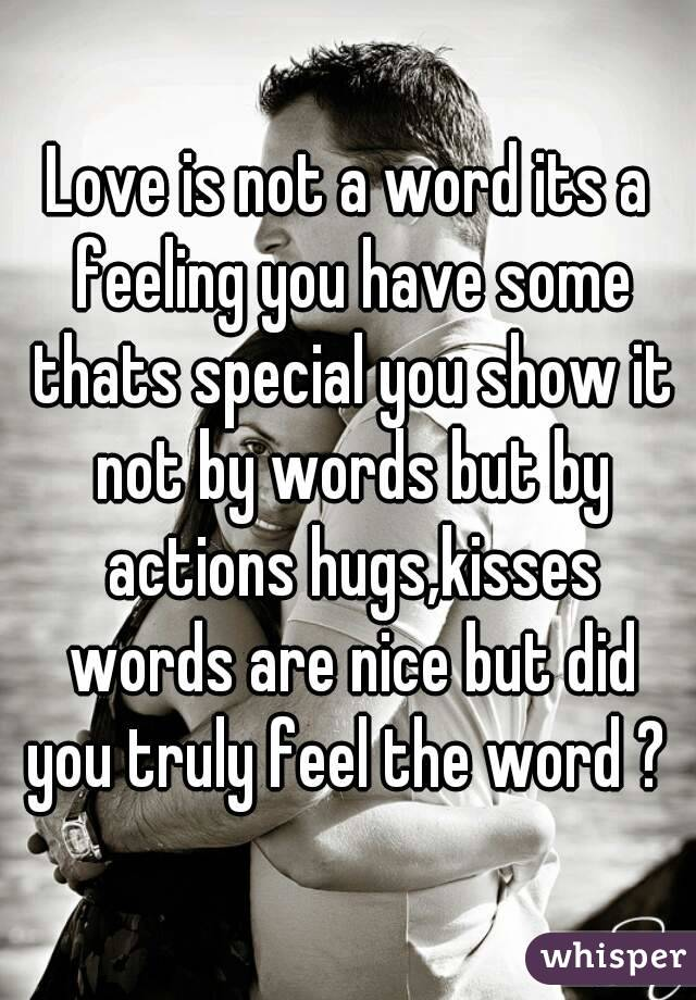 Love Is Not A Word Its A Feeling You Have Some Thats Special You Show It