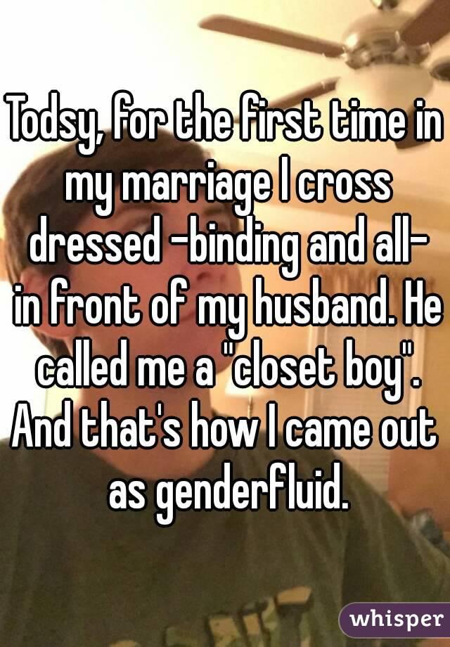 my husband is gender fluid