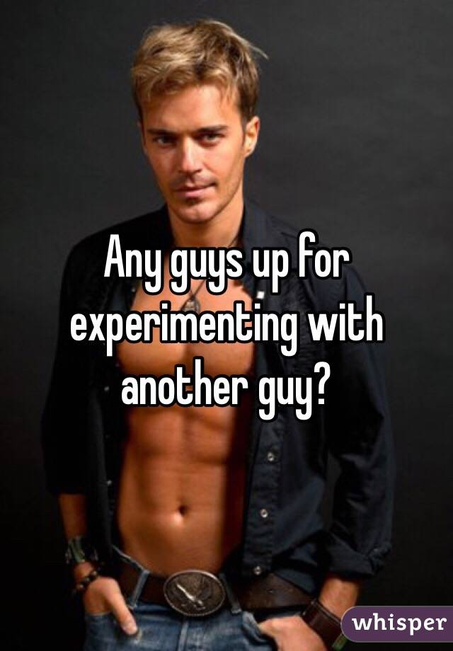 guys experimenting with guys