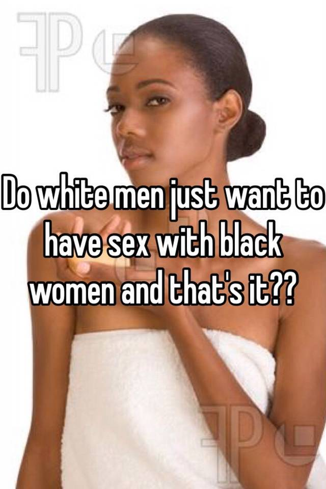 i want to have sex with a black woman