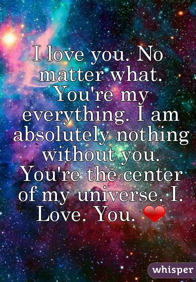 I Am Nothing Without You My Love Quotes