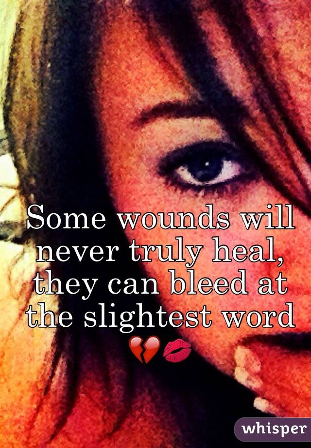 Some wounds will never truly heal, they can bleed at the slightest word 💔💋