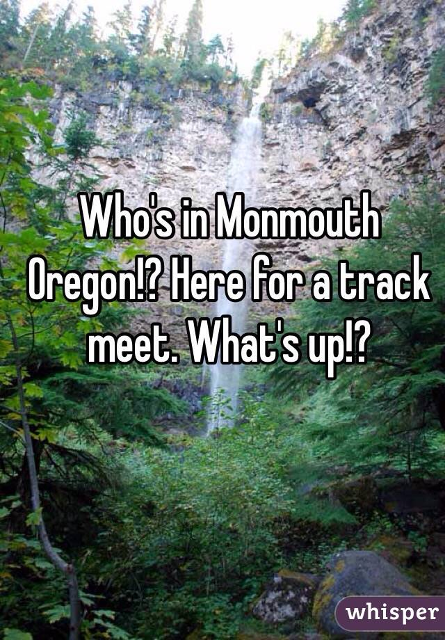 Who's in Monmouth Oregon!? Here for a track meet. What's up!?