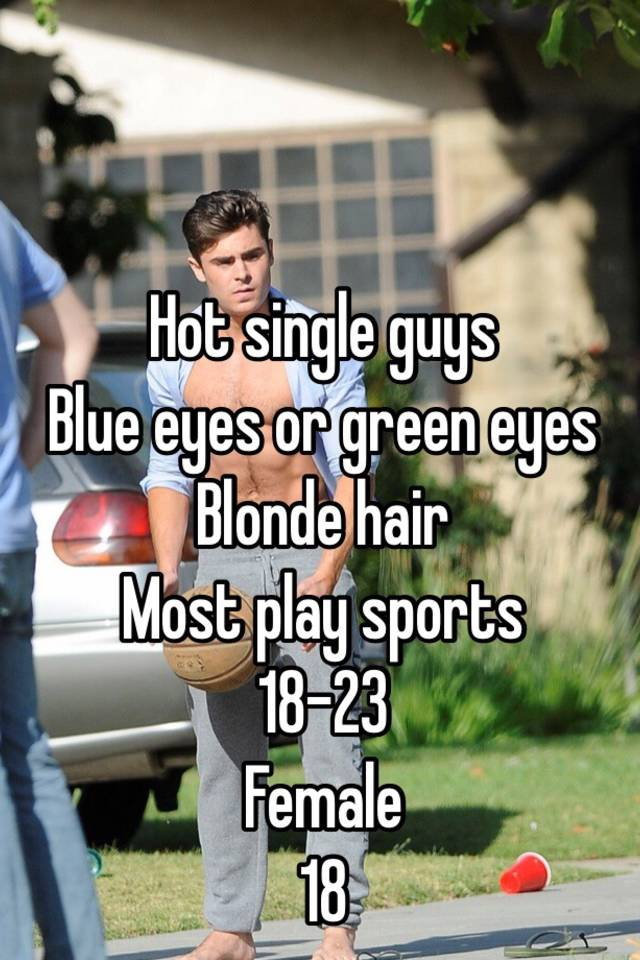 Hot Single Guys Blue Eyes Or Green Eyes Blonde Hair Most Play Sports