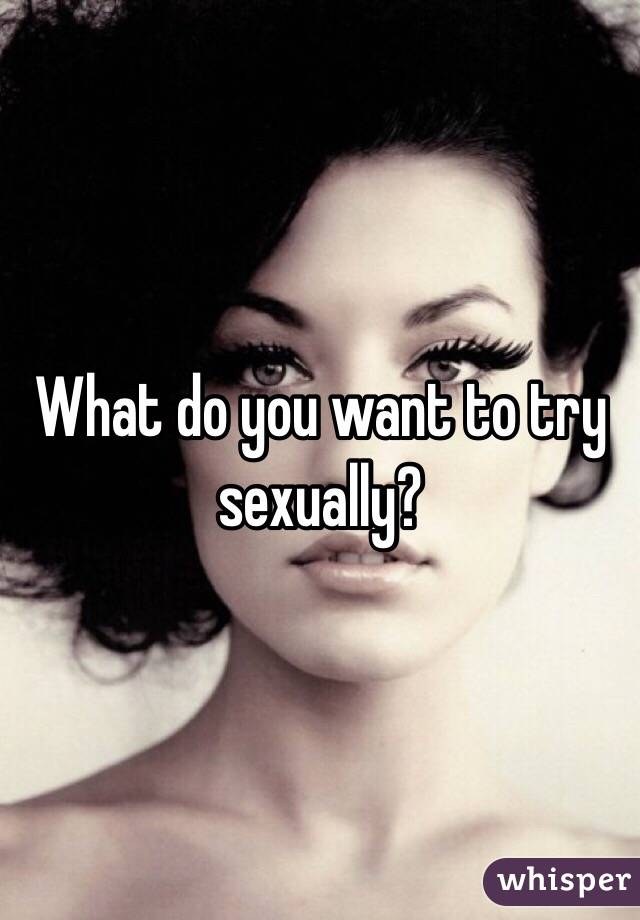 What do you want sexually