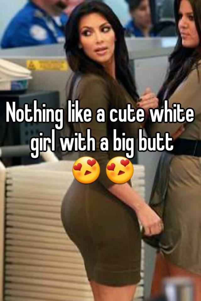 Girls with a big butt