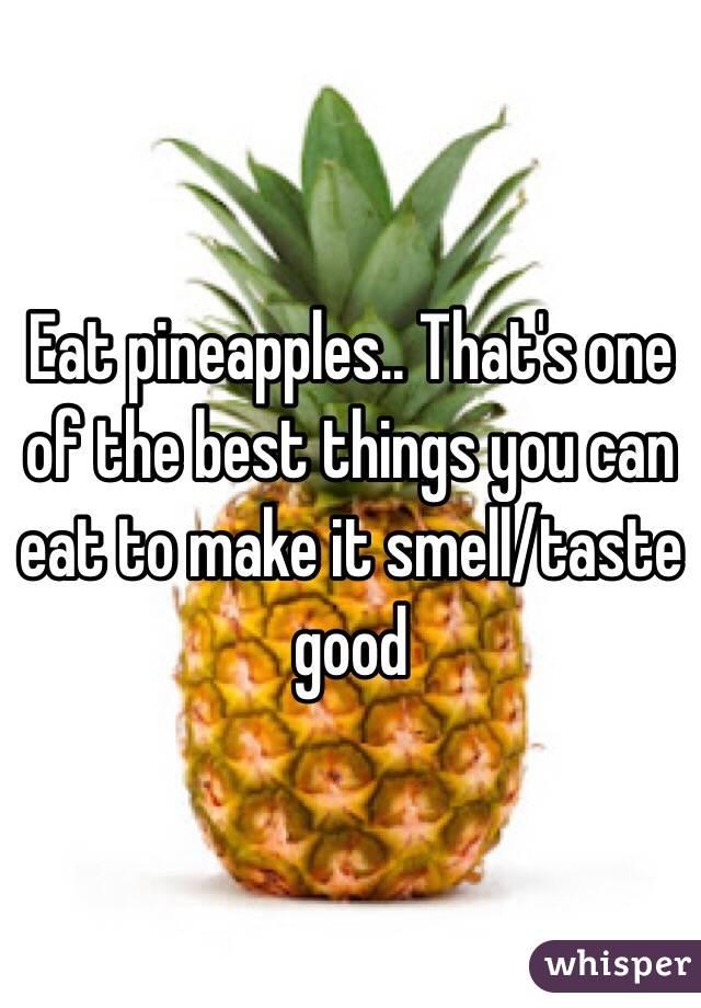 Does pineapple make you taste good
