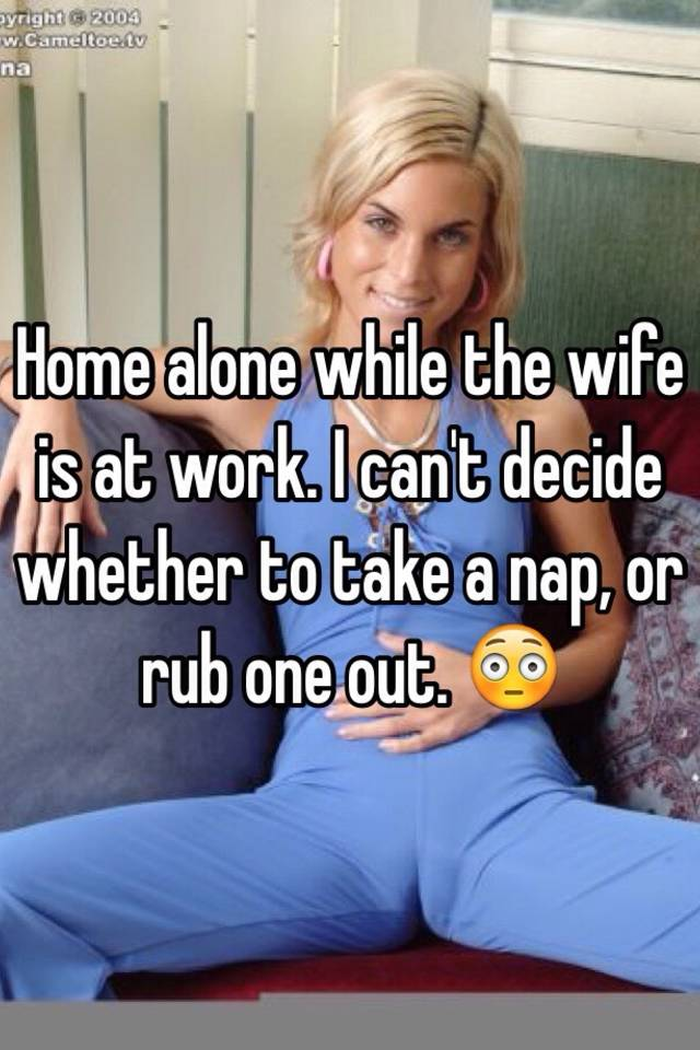 Wife Alone At Home