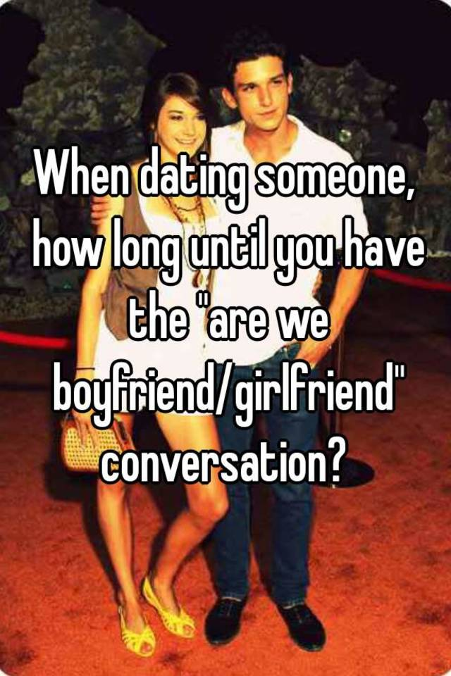 How long dating before boyfriend girlfriend