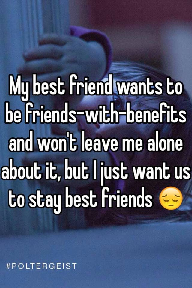 my friend wants to be friends with benefits