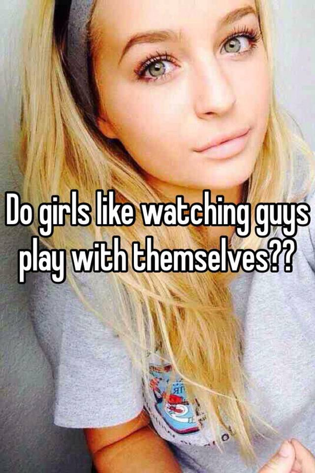 Why do girls play with themselves