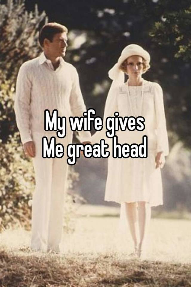 My Wife Gives Great Head