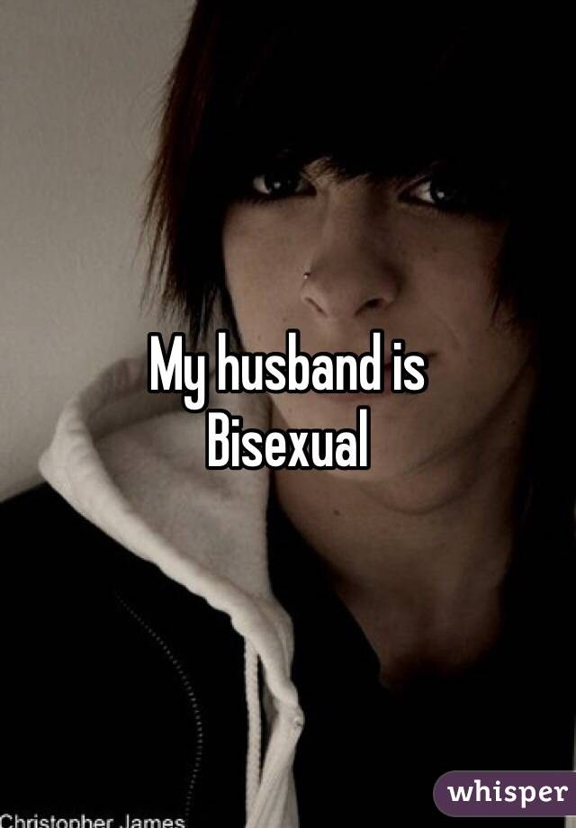 bisexual Is my husband