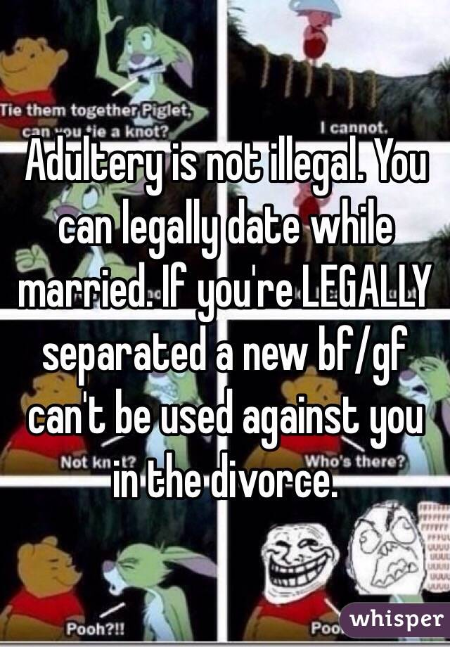 Dating while married is that adultery